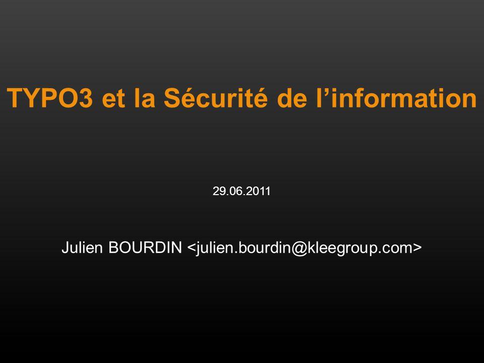 T3UNI 2011 TYPO3 et la Sécurité de linformation 29.06.2011 Julien Bourdin Architecte PHP / Développeur TYPO3 KLEE GROUP Profil : Architecte, chef de projet Certifié TYPO3 Integrator