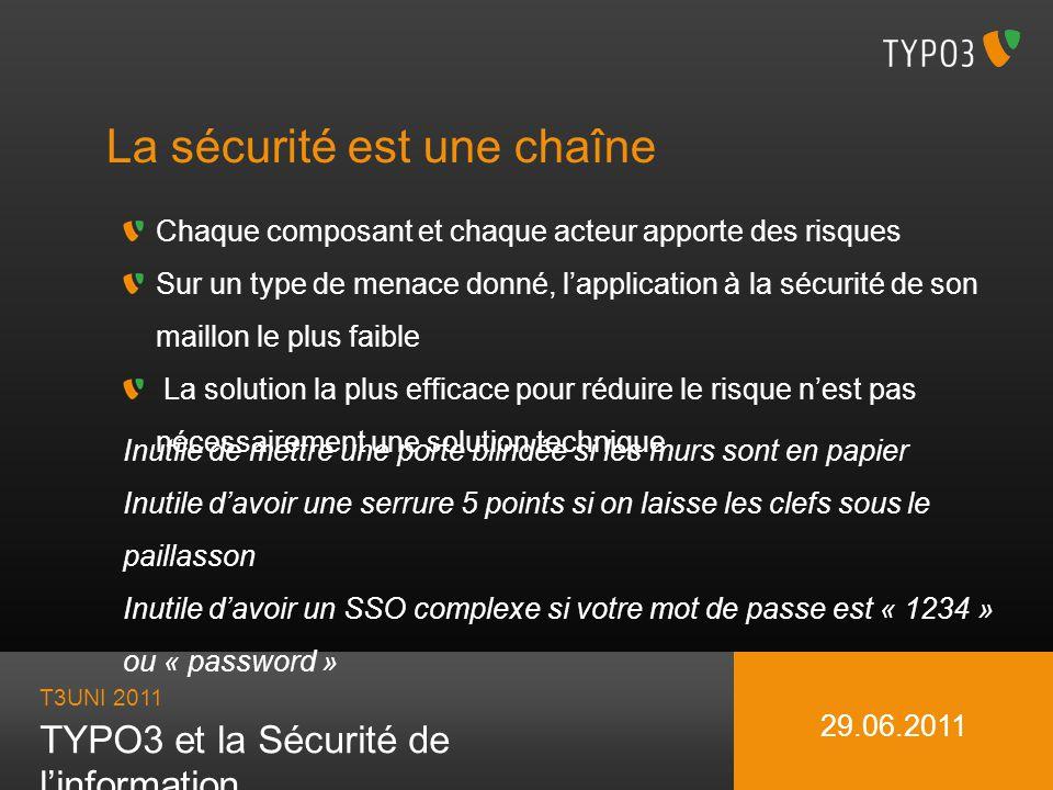 T3UNI 2011 TYPO3 et la Sécurité de linformation 29.06.2011 La sécurité est une chaîne Chaque composant et chaque acteur apporte des risques Sur un typ