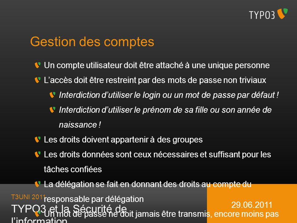 T3UNI 2011 TYPO3 et la Sécurité de linformation 29.06.2011 Gestion des comptes Un compte utilisateur doit être attaché à une unique personne Laccès do