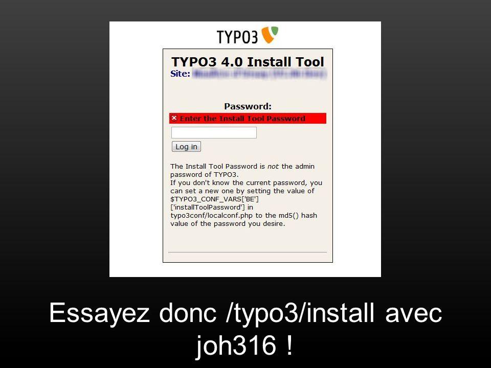 Essayez donc /typo3/install avec joh316 !