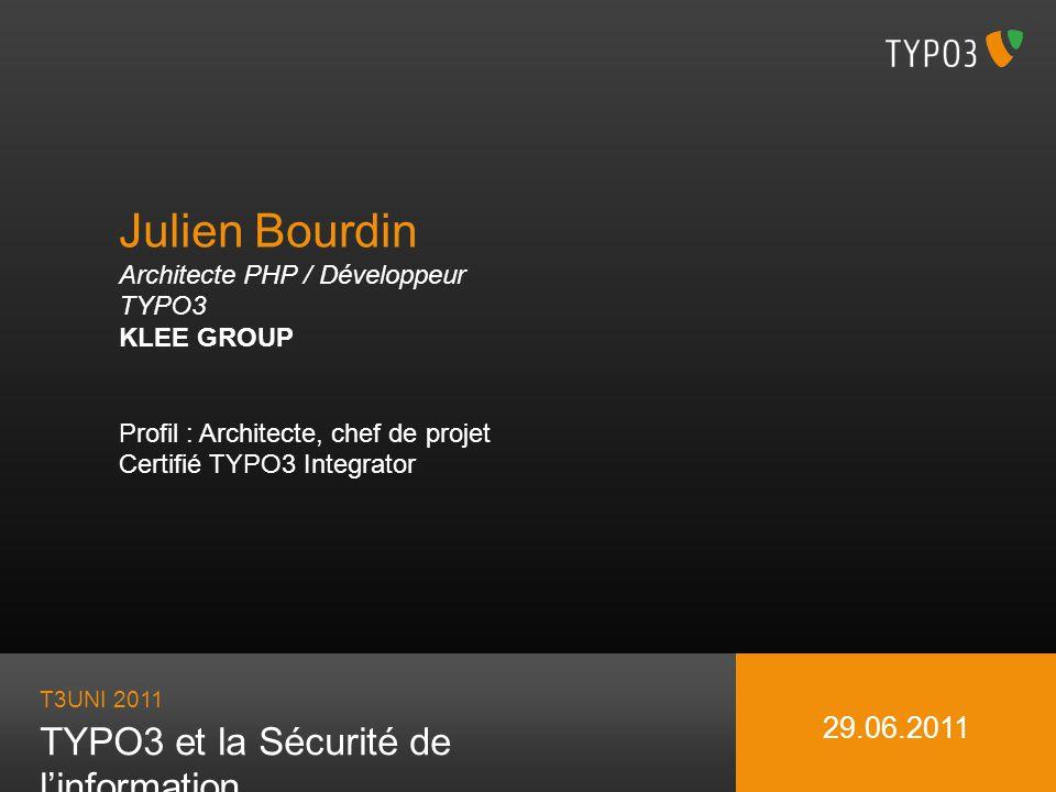 T3UNI 2011 TYPO3 et la Sécurité de linformation 29.06.2011 Julien Bourdin Architecte PHP / Développeur TYPO3 KLEE GROUP Profil : Architecte, chef de p