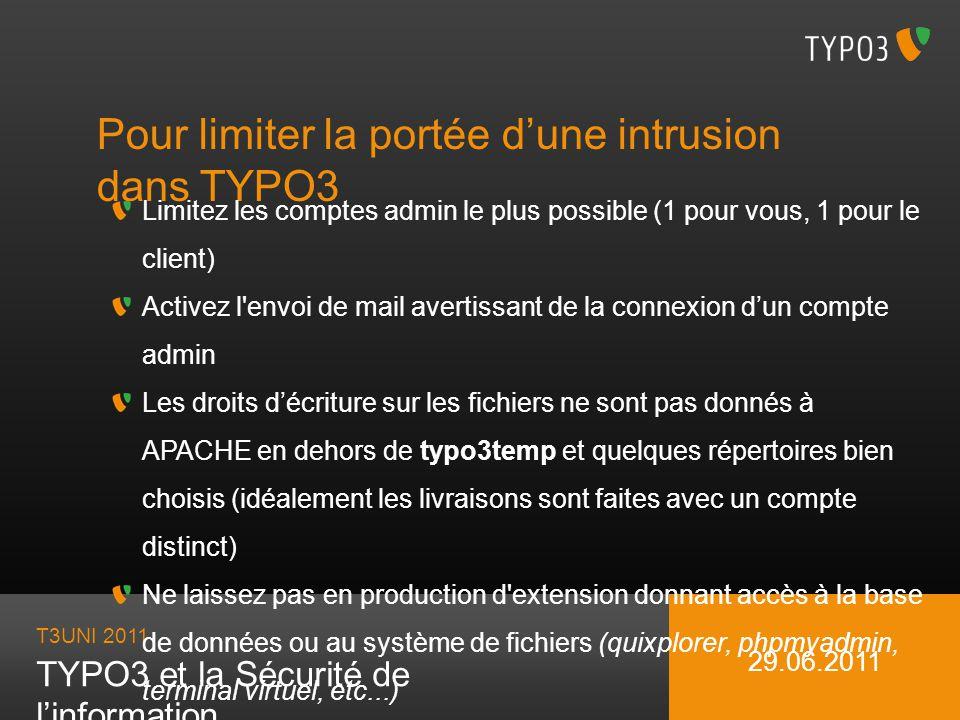 T3UNI 2011 TYPO3 et la Sécurité de linformation 29.06.2011 Pour limiter la portée dune intrusion dans TYPO3 Limitez les comptes admin le plus possible