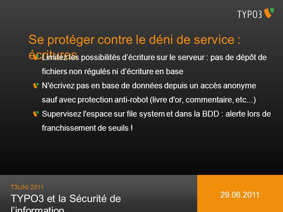 T3UNI 2011 TYPO3 et la Sécurité de linformation 29.06.2011 Se protéger contre le déni de service : écritures Limitez les possibilités décriture sur le