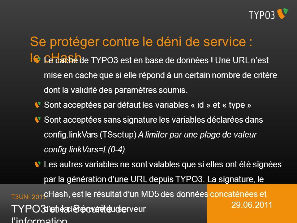 T3UNI 2011 TYPO3 et la Sécurité de linformation 29.06.2011 Se protéger contre le déni de service : le cHash Le cache de TYPO3 est en base de données !