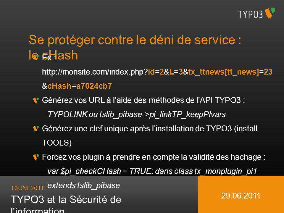 T3UNI 2011 TYPO3 et la Sécurité de linformation 29.06.2011 Se protéger contre le déni de service : le cHash Ex : http://monsite.com/index.php?id=2&L=3
