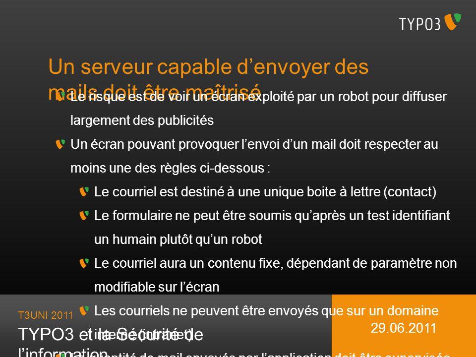 T3UNI 2011 TYPO3 et la Sécurité de linformation 29.06.2011 Un serveur capable denvoyer des mails doit être maîtrisé Le risque est de voir un écran exp