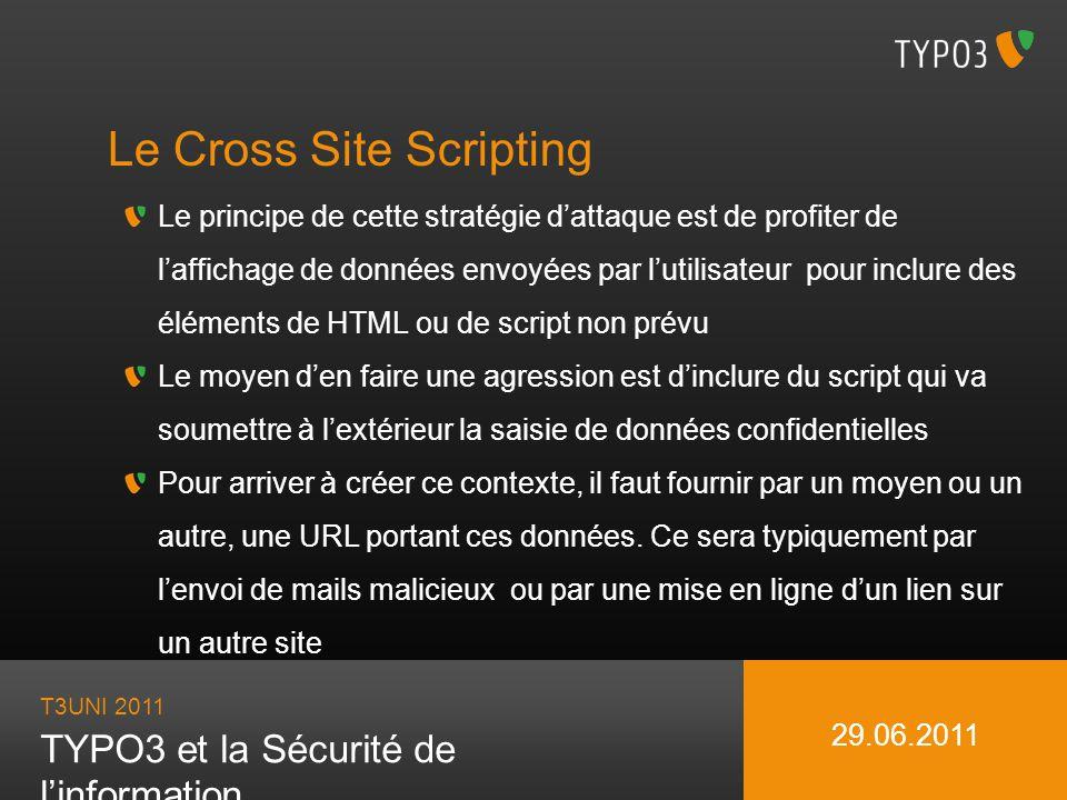T3UNI 2011 TYPO3 et la Sécurité de linformation 29.06.2011 Le Cross Site Scripting Le principe de cette stratégie dattaque est de profiter de lafficha