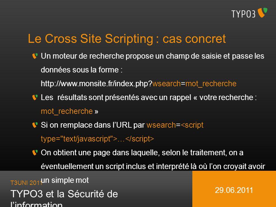 T3UNI 2011 TYPO3 et la Sécurité de linformation 29.06.2011 Le Cross Site Scripting : cas concret Un moteur de recherche propose un champ de saisie et