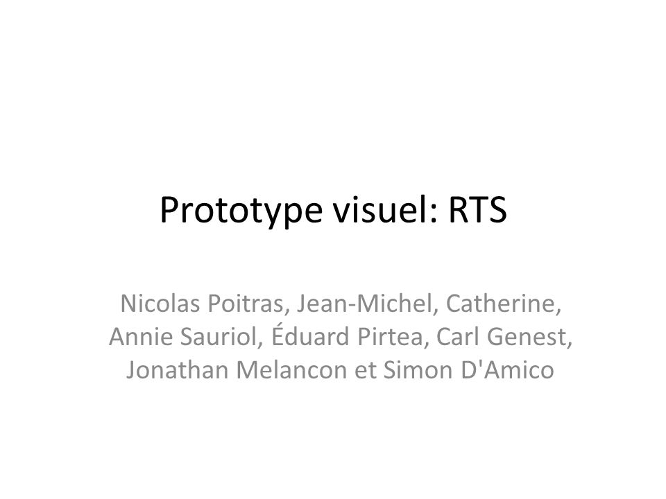 Prototype visuel: RTS Nicolas Poitras, Jean-Michel, Catherine, Annie Sauriol, Éduard Pirtea, Carl Genest, Jonathan Melancon et Simon D Amico