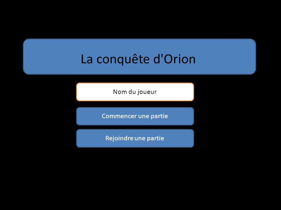 La conquête d Orion Commencer une partie Rejoindre une partie Nom du joueur