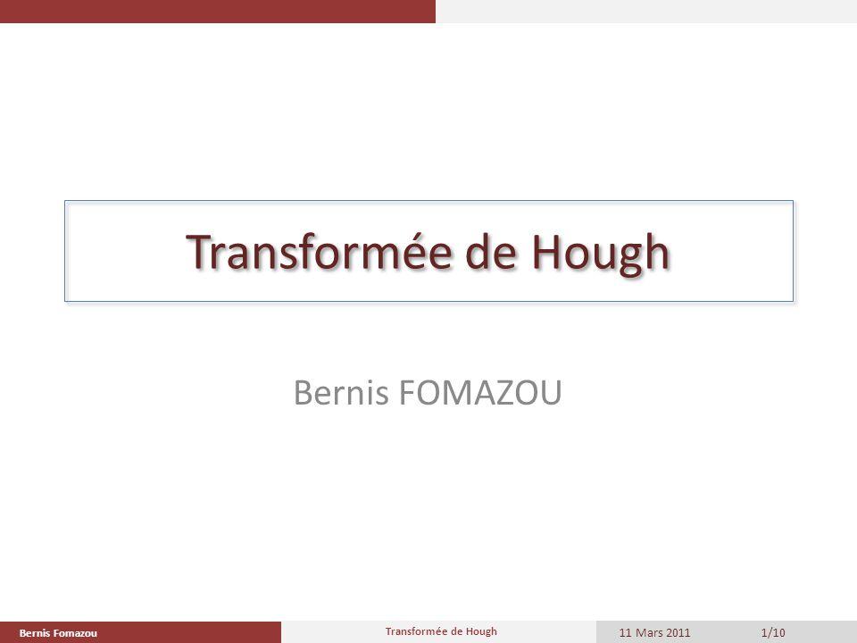 Transformée de Hough Bernis FOMAZOU Bernis Fomazou 11 Mars 2011 Transformée de Hough 1/10