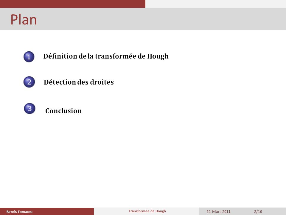 Bernis Fomazou 11 Mars 2011 Transformée de Hough 2/10 Plan Définition de la transformée de Hough Détection des droites Conclusion