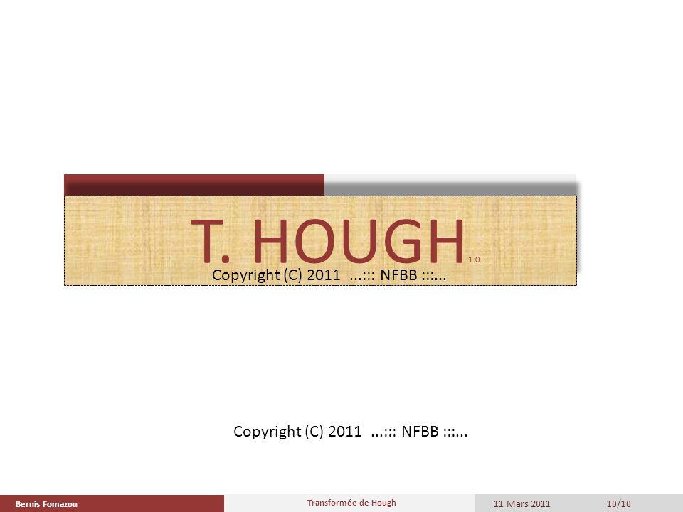 Bernis Fomazou 11 Mars 2011 Transformée de Hough 10/10 T. HOUGH 1.0 Copyright (C) 2011...::: NFBB :::...