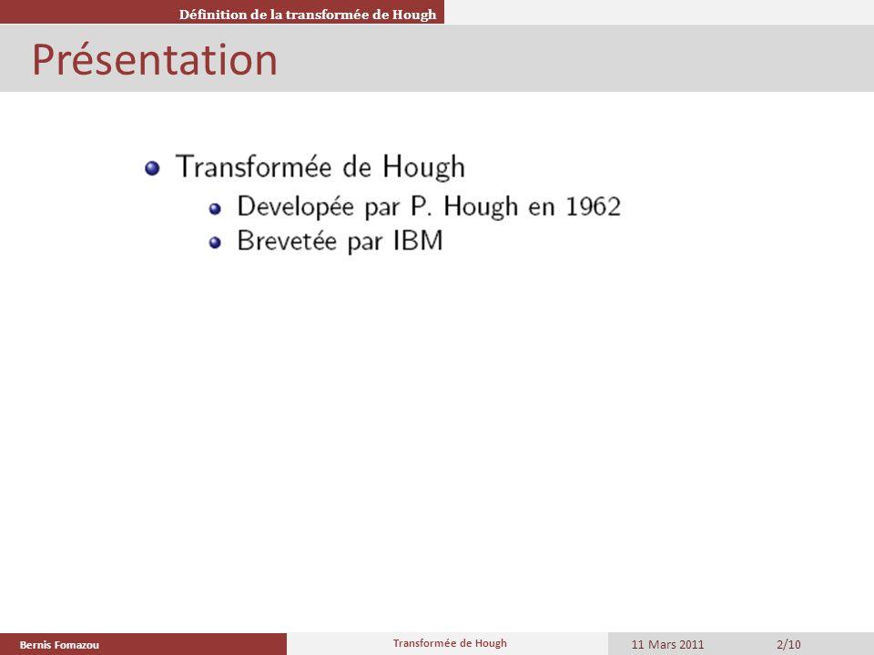Bernis Fomazou 11 Mars 2011 Transformée de Hough 6/10 Cartésienne Détection des droites