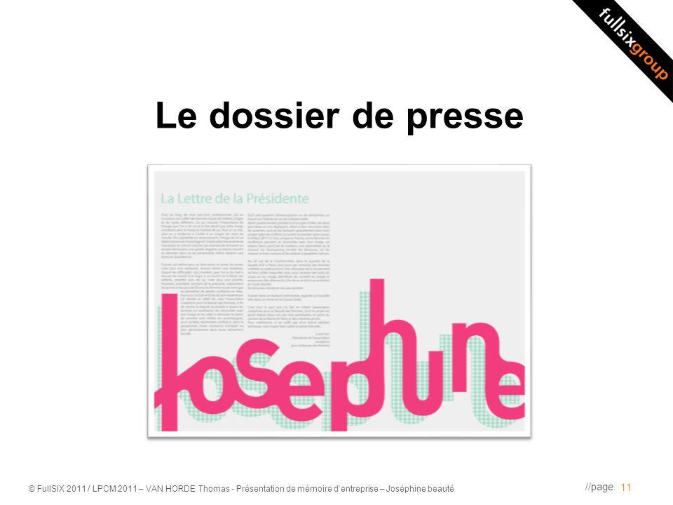 //page © FullSIX 2011 / LPCM 2011 – VAN HORDE Thomas - Présentation de mémoire dentreprise – Joséphine beauté Le dossier de presse 11