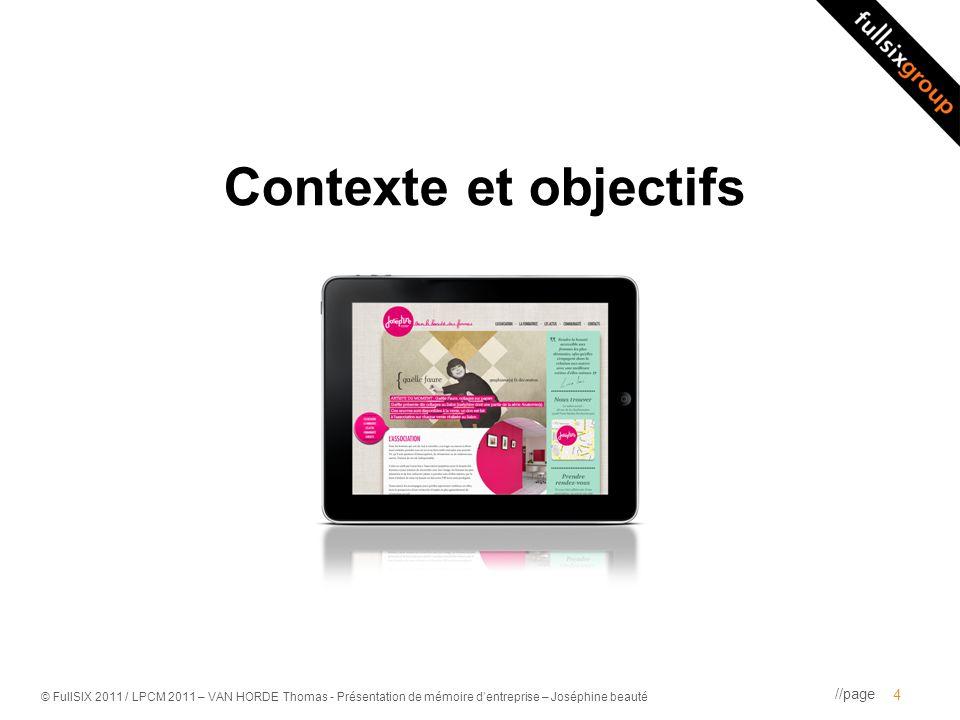 //page © FullSIX 2011 / LPCM 2011 – VAN HORDE Thomas - Présentation de mémoire dentreprise – Joséphine beauté Contexte et objectifs 4