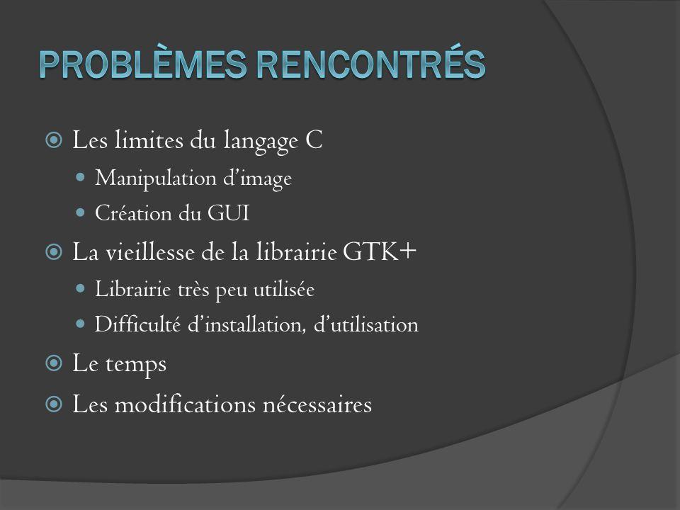 Les limites du langage C Manipulation dimage Création du GUI La vieillesse de la librairie GTK+ Librairie très peu utilisée Difficulté dinstallation,