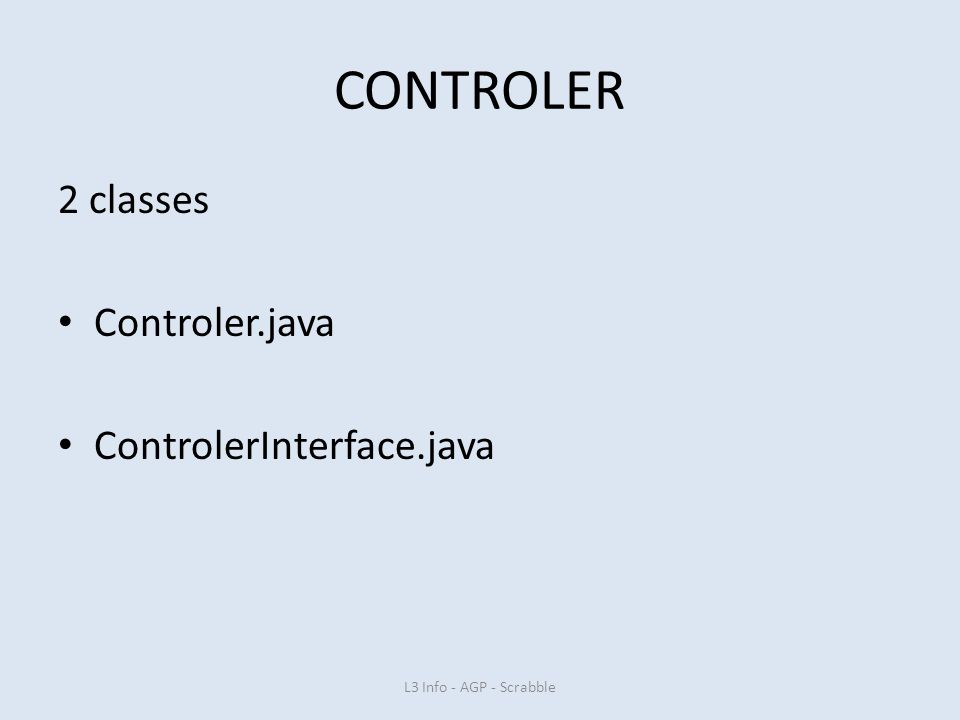 CONTROLER 2 classes Controler.java ControlerInterface.java L3 Info - AGP - Scrabble