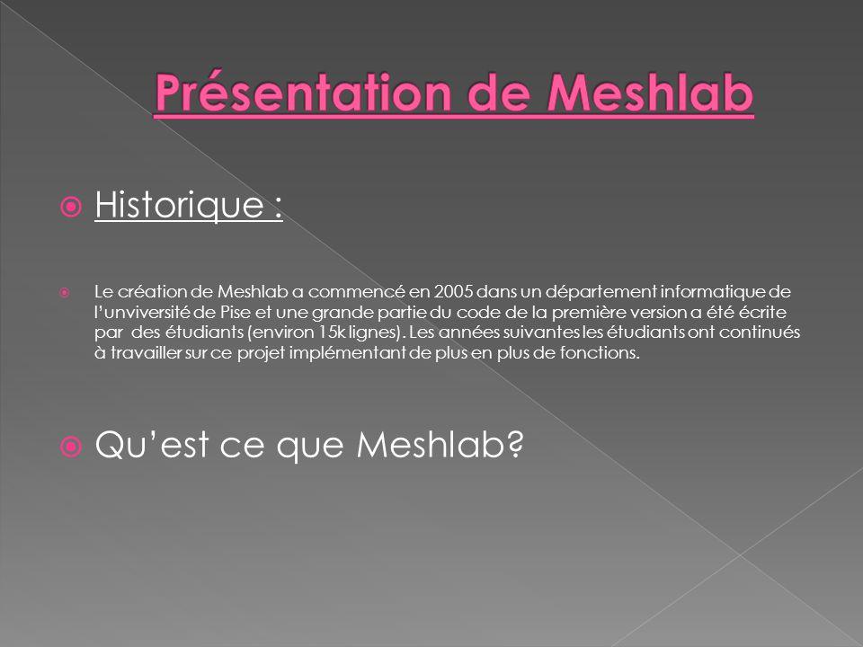 Historique : Le création de Meshlab a commencé en 2005 dans un département informatique de lunviversité de Pise et une grande partie du code de la pre