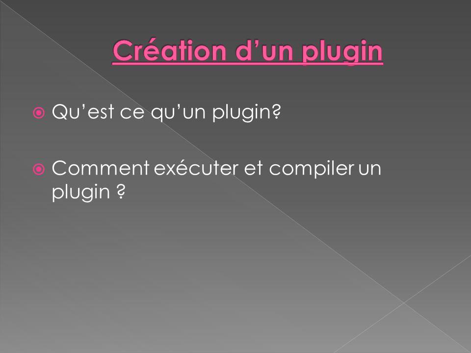 Quest ce quun plugin? Comment exécuter et compiler un plugin ?