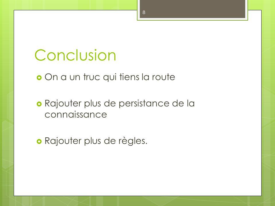Conclusion On a un truc qui tiens la route Rajouter plus de persistance de la connaissance Rajouter plus de règles.