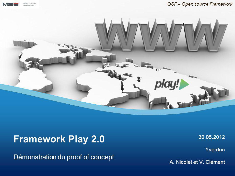 OSF – Open source Framework 18.04.2012 Démonstration du proof of concept Framework Play 2.0 30.05.2012 Yverdon A.