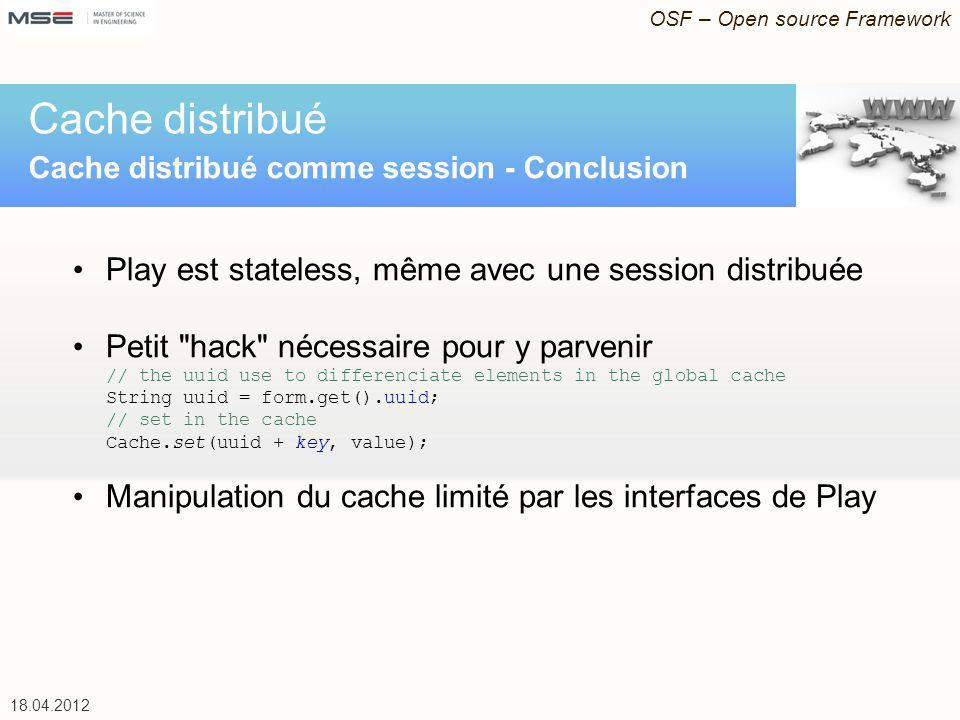 OSF – Open source Framework 18.04.2012 Accès EJB depuis Play Résultat JMeter Conclusion: Exposition d un Session Bean en REST avec accès depuis Play est plus simple à mettre en place et possède des performances similaires à un appel RMI.