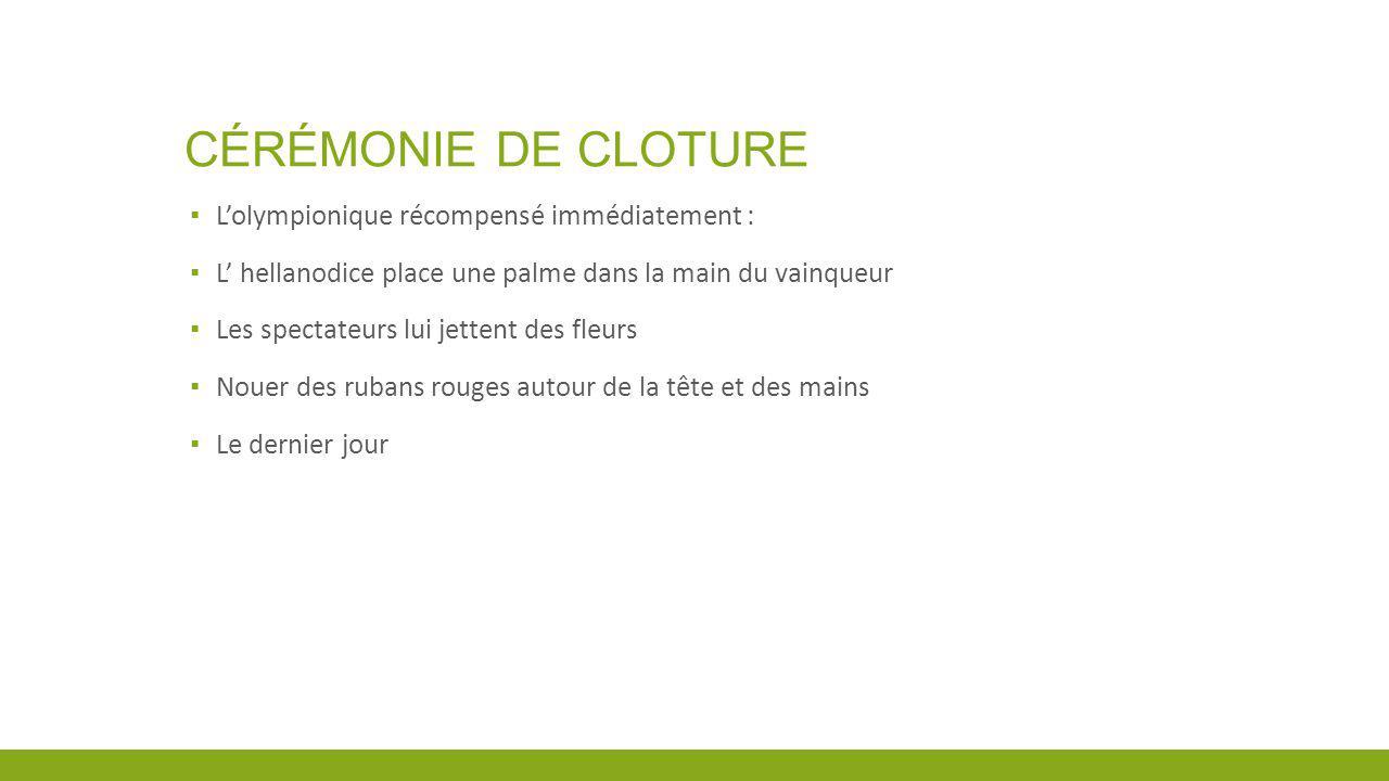 CÉRÉMONIE DE CLOTURE Lolympionique récompensé immédiatement : L hellanodice place une palme dans la main du vainqueur Les spectateurs lui jettent des