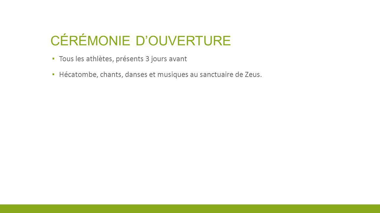 CÉRÉMONIE DOUVERTURE Tous les athlètes, présents 3 jours avant Hécatombe, chants, danses et musiques au sanctuaire de Zeus.