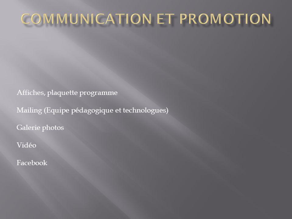 Affiches, plaquette programme Mailing (Equipe pédagogique et technologues) Galerie photos Vidéo Facebook