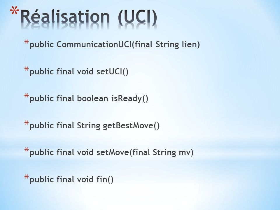 * public CommunicationUCI(final String lien) * public final void setUCI() * public final boolean isReady() * public final String getBestMove() * publi