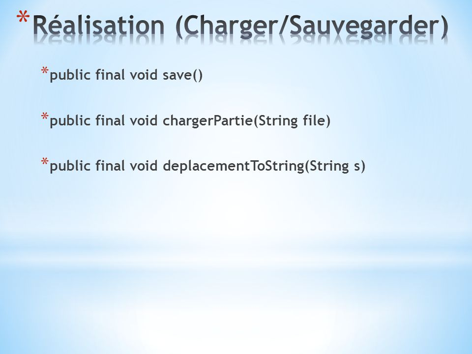 * public final void save() * public final void chargerPartie(String file) * public final void deplacementToString(String s)