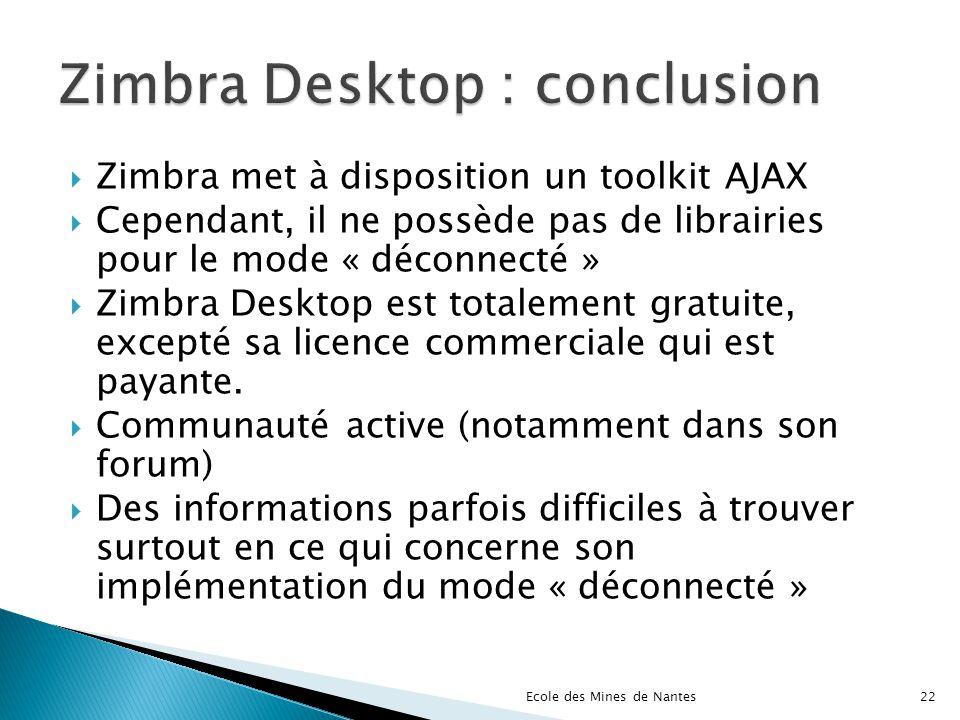 Zimbra met à disposition un toolkit AJAX Cependant, il ne possède pas de librairies pour le mode « déconnecté » Zimbra Desktop est totalement gratuite