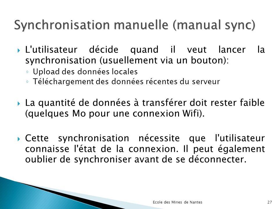 Synchronisation manuelle (manual sync) L'utilisateur décide quand il veut lancer la synchronisation (usuellement via un bouton): Upload des données lo