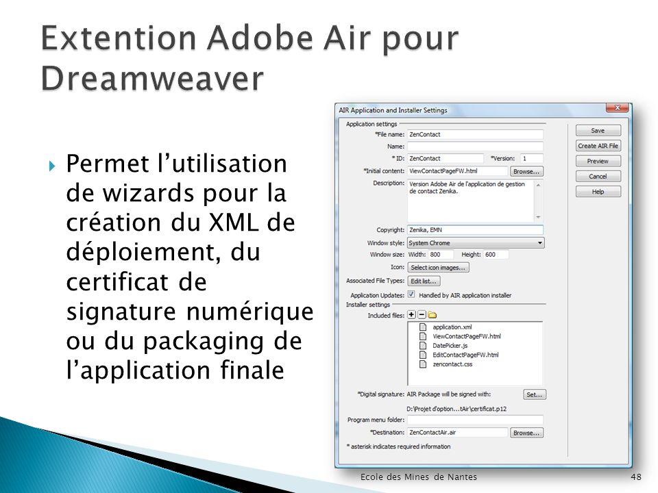 Permet lutilisation de wizards pour la création du XML de déploiement, du certificat de signature numérique ou du packaging de lapplication finale Eco