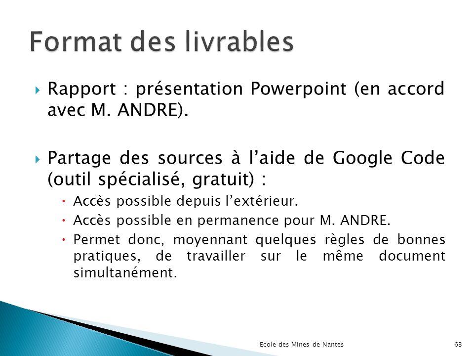 Rapport : présentation Powerpoint (en accord avec M. ANDRE). Partage des sources à laide de Google Code (outil spécialisé, gratuit) : Accès possible d