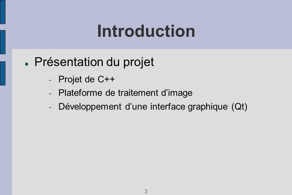 Introduction Présentation du projet Projet de C++ Plateforme de traitement dimage Développement dune interface graphique (Qt) 3