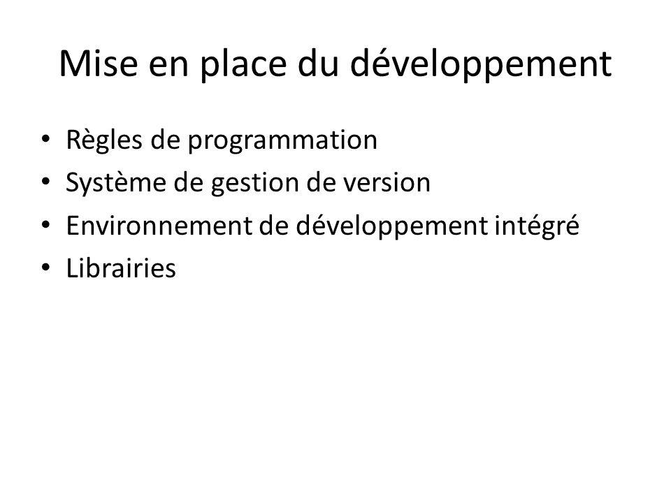 Mise en place du développement Règles de programmation Système de gestion de version Environnement de développement intégré Librairies