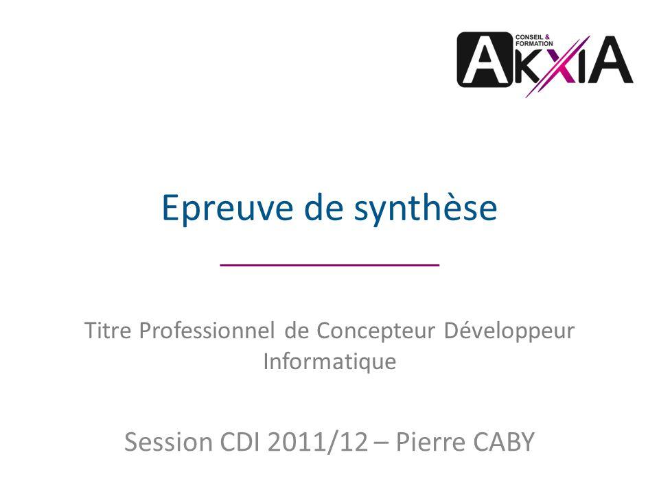 Epreuve de synthèse Session CDI 2011/12 – Pierre CABY Titre Professionnel de Concepteur Développeur Informatique