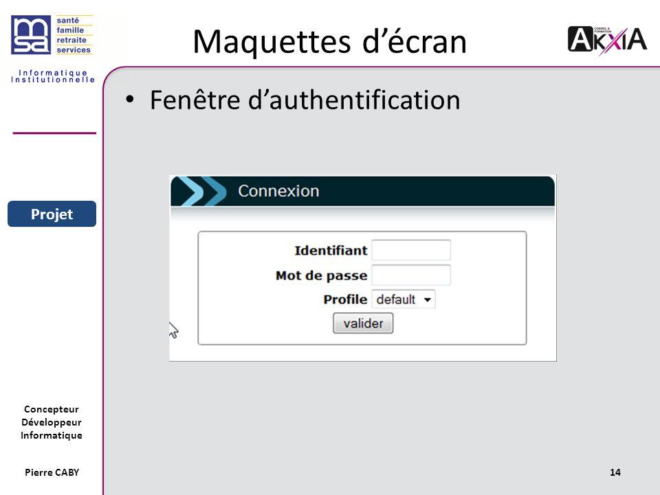 Concepteur Développeur Informatique Pierre CABY14 Maquettes décran Fenêtre dauthentification Sommaire Entreprise Projet