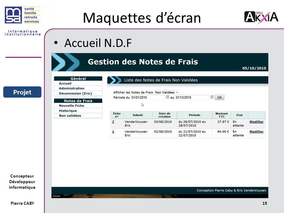 Concepteur Développeur Informatique Pierre CABY15 Maquettes décran Accueil N.D.F Sommaire Entreprise Projet