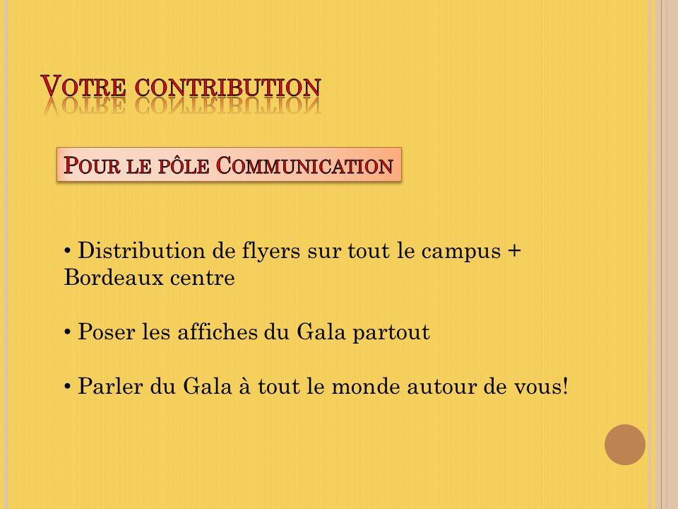 Distribution de flyers sur tout le campus + Bordeaux centre Poser les affiches du Gala partout Parler du Gala à tout le monde autour de vous!