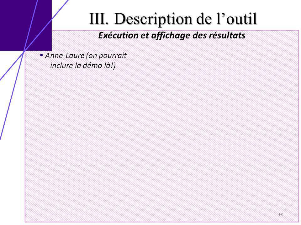 III. Description de loutil 13 Exécution et affichage des résultats Anne-Laure (on pourrait inclure la démo là!)