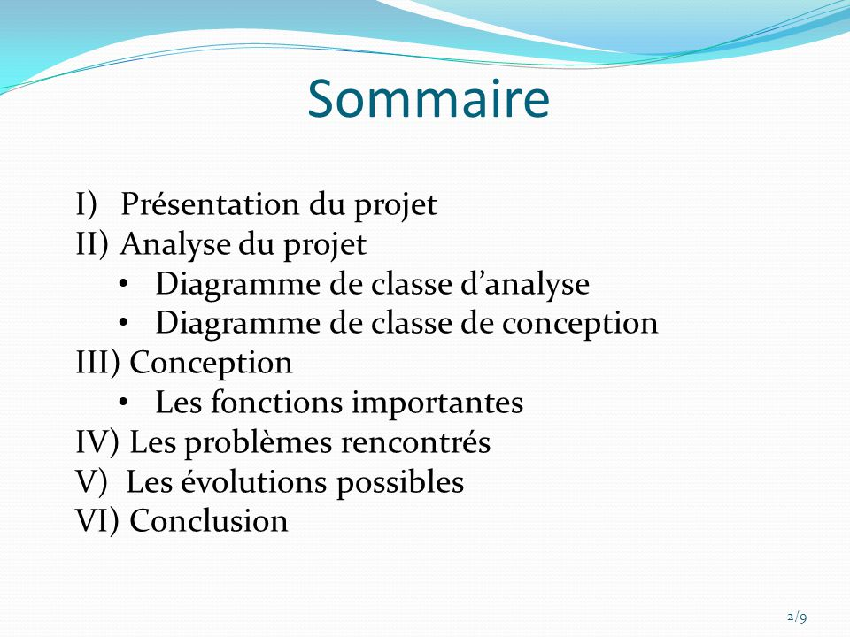 2/9 I) Présentation du projet II) Analyse du projet Diagramme de classe danalyse Diagramme de classe de conception III) Conception Les fonctions impor