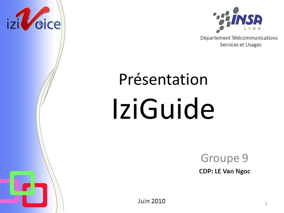 Présentation IziGuide Groupe 9 CDP: LE Van Ngoc Juin 2010 Département Télécommunications Services et Usages 1