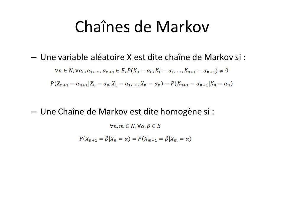 Chaînes de Markov – Une variable aléatoire X est dite chaîne de Markov si : – Une Chaîne de Markov est dite homogène si :