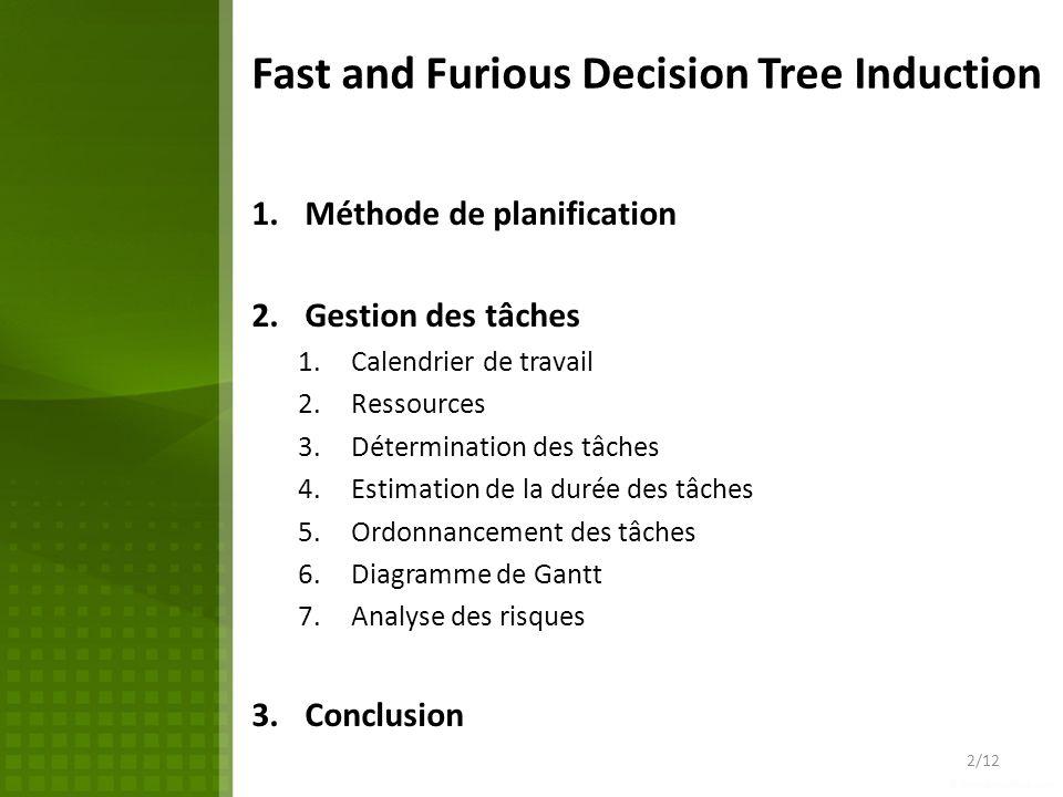 Fast and Furious Decision Tree Induction 1.Méthode de planification 2.Gestion des tâches 1.Calendrier de travail 2.Ressources 3.Détermination des tâch