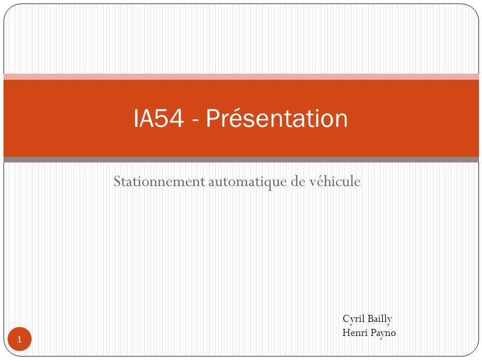 Stationnement automatique de véhicule IA54 - Présentation 1 Cyril Bailly Henri Payno