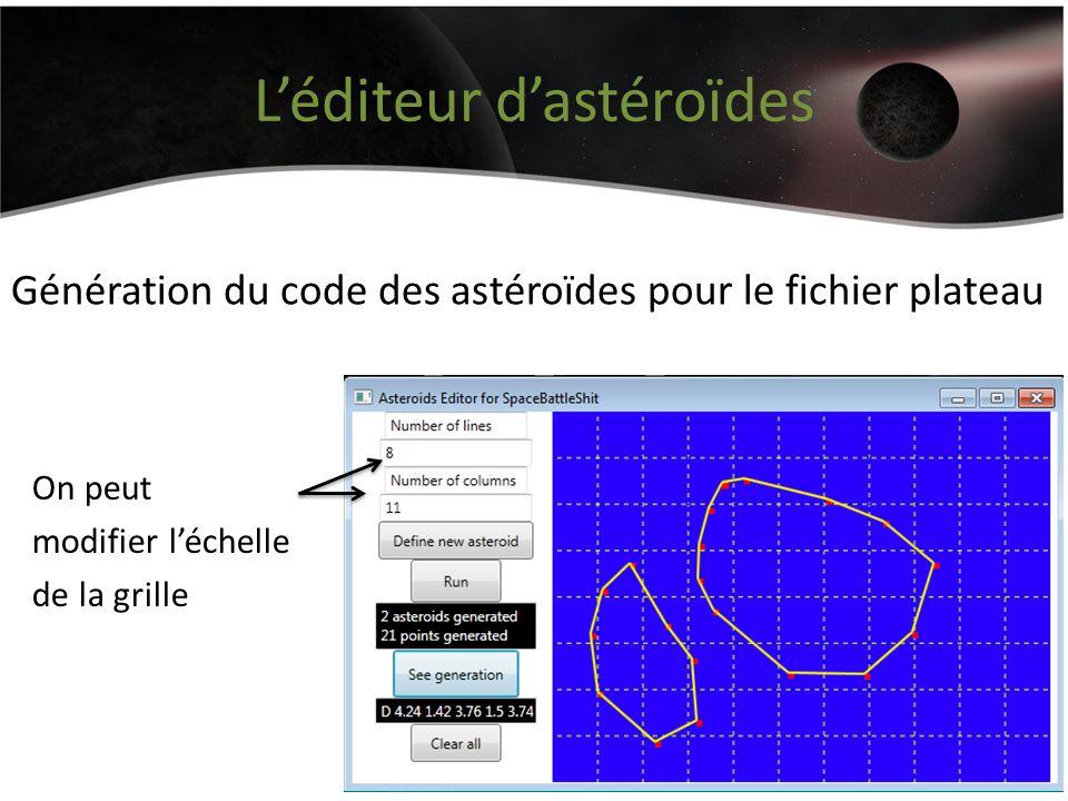 Léditeur dastéroïdes Génération du code des astéroïdes pour le fichier plateau On peut modifier léchelle de la grille