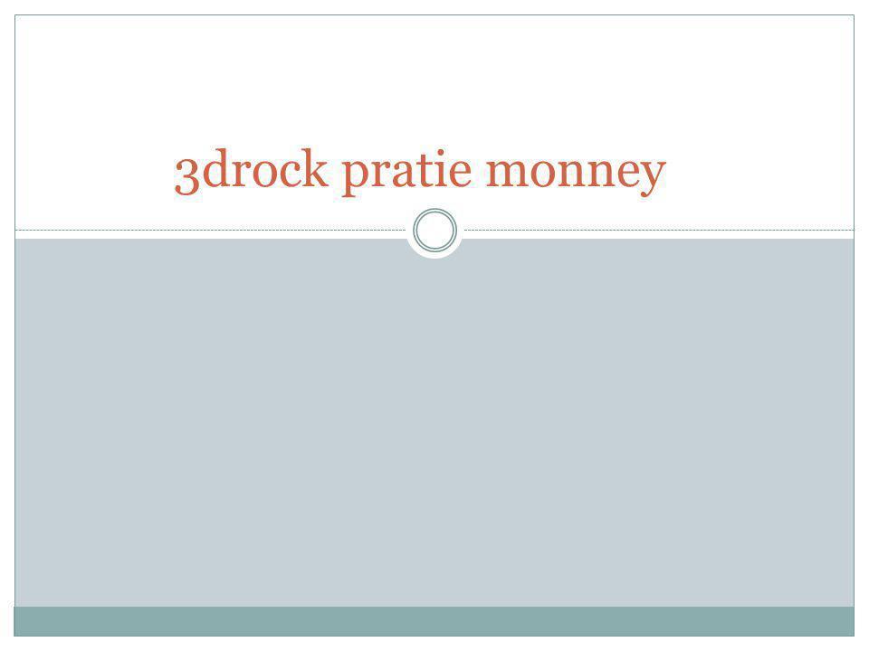 3drock pratie monney